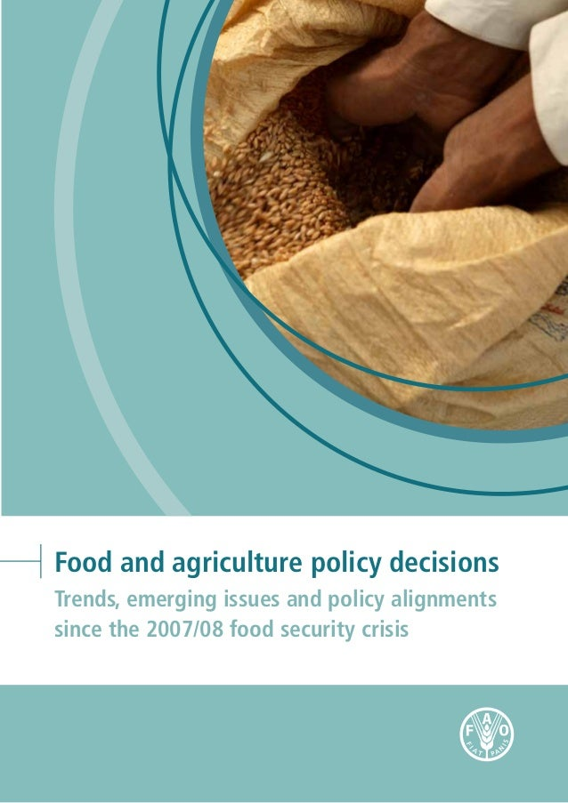 Food and agriculture policy decisions Trends, emerging issues and policy alignments since the 2007/08 food security crisis
