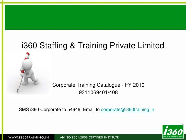 i360 Staffing & Training Private Limited<br />Corporate Training Catalogue - FY 2010<br />9311069401/408<br />SMS i360 Cor...