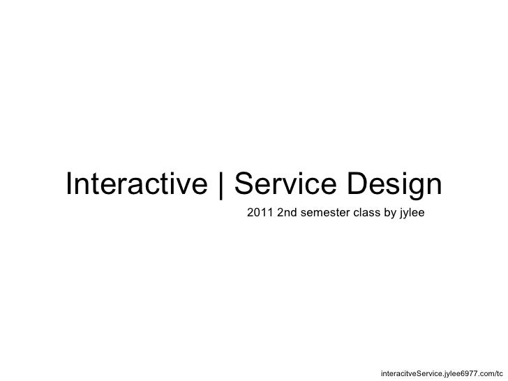Interactive | Service Design<br />2011 2nd semester class by jylee<br />interacitveService.jylee6977.com/tc<br />