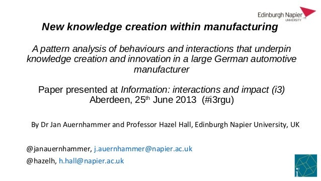 New knowledge creation within manufacturing A pattern analysis of behaviours and interactions that underpin knowledge creation and innovation in a large German automotive manufacturer