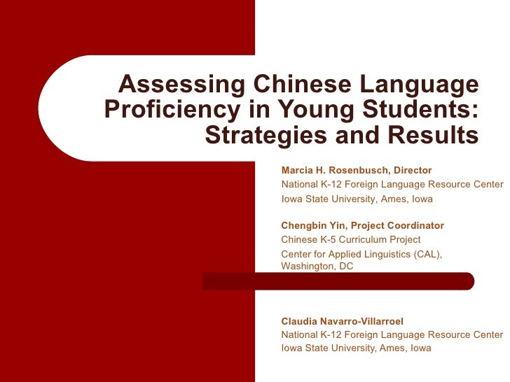 Assessing Chinese Language Proficiency in Young Students: Strategies and Results Claudia Navarro-Villarroel National K-12 ...