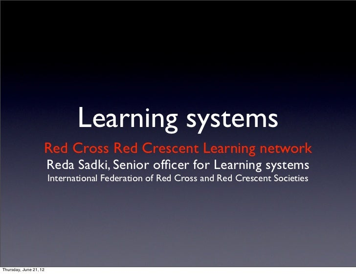 Learning systems                    Red Cross Red Crescent Learning network                        Reda Sadki, Senior offic...
