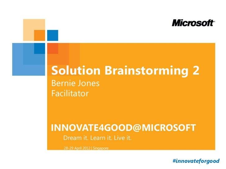 Solution Brainstorming 2Bernie JonesFacilitator                   #innovateforgood