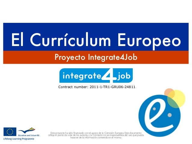 El Currículum Europeo Proyecto Integrate4Job Contract number: 2011-1-TR1-GRU06-24811 Este proyecto ha sido financiado con e...