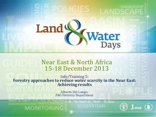 Near East & North Africa 15-18 December 2013 Info/Training 5:  Forestry approaches to reduce water scarcity in the Near Ea...
