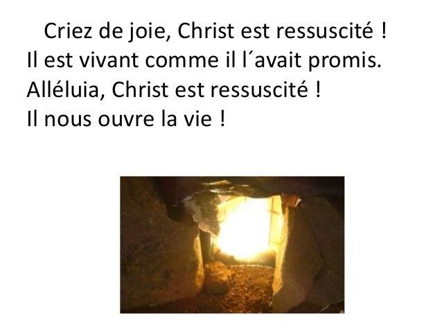 Criez de joie, Christ est ressuscité ! Il est vivant comme il l´avait promis. Alléluia, Christ est ressuscité ! Il nous ou...