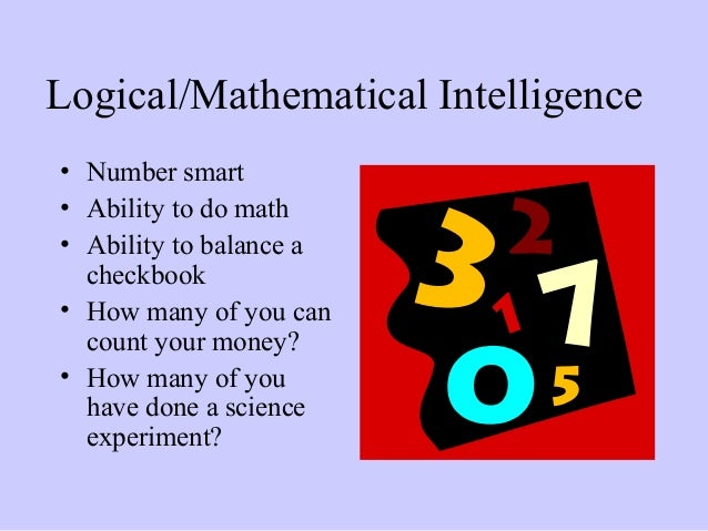 logical intelligence Logical - mathematical intelligence is one of the 7 first multiple intelligences that howard gardiner created in 1989 this intelligence in particular is good at reasoning, detecting patterns, logically analyzing problems and detecting patterns.