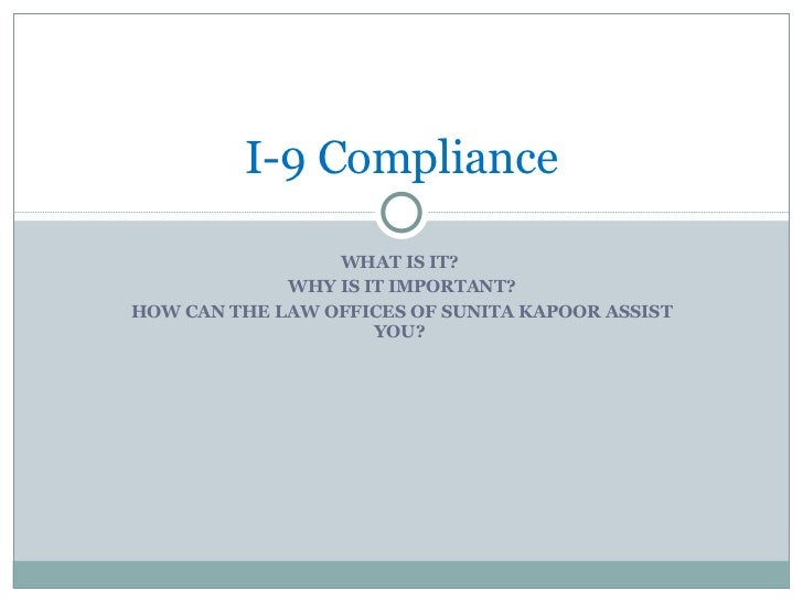 WHAT IS IT?  WHY IS IT IMPORTANT? HOW CAN THE LAW OFFICES OF SUNITA KAPOOR ASSIST YOU?  I-9 Compliance