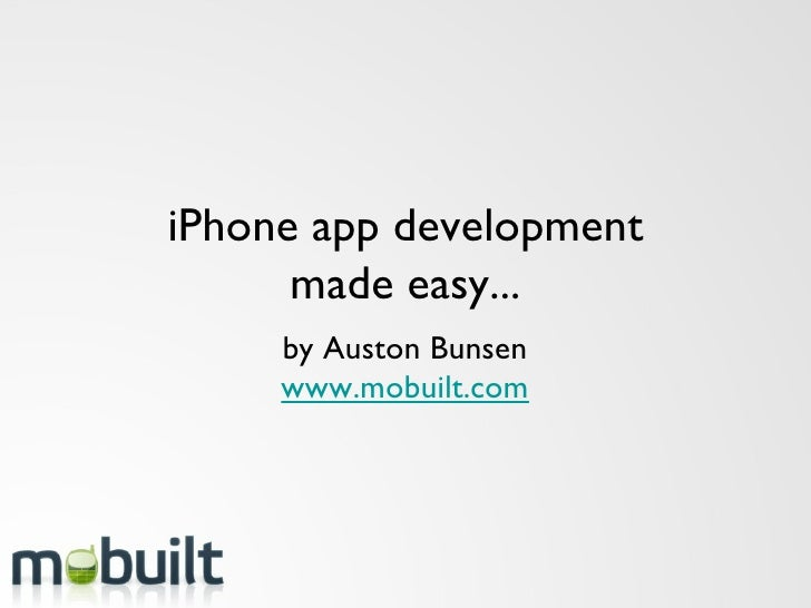 iPhone app development made easy... by Auston Bunsen www.mobuilt.com