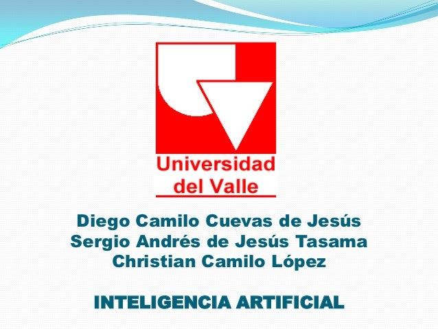 Diego Camilo Cuevas de JesúsSergio Andrés de Jesús Tasama    Christian Camilo López  INTELIGENCIA ARTIFICIAL
