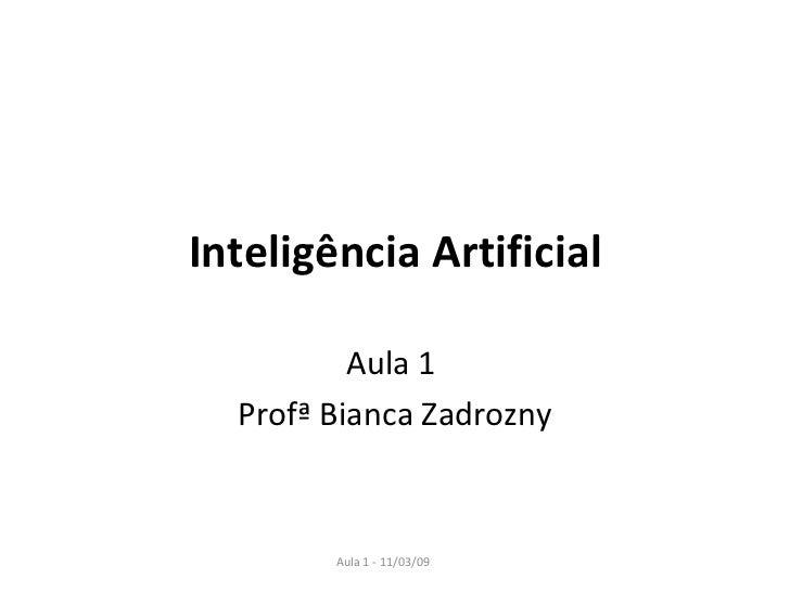 Inteligência Artificial Aula 1  Profª Bianca Zadrozny