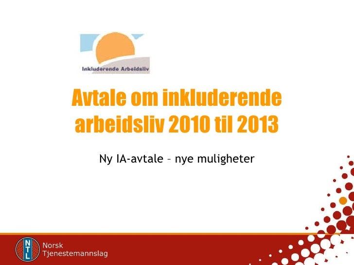 Avtale om inkluderende arbeidsliv 2010 til 2013 Ny IA-avtale – nye muligheter