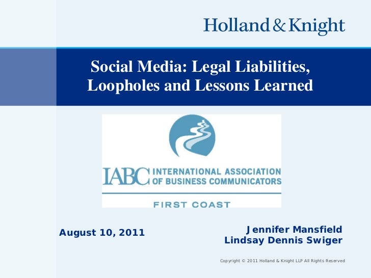 Social Media: Legal Liabilities,    Loopholes and Lessons LearnedAugust 10, 2011            Jennifer Mansfield            ...