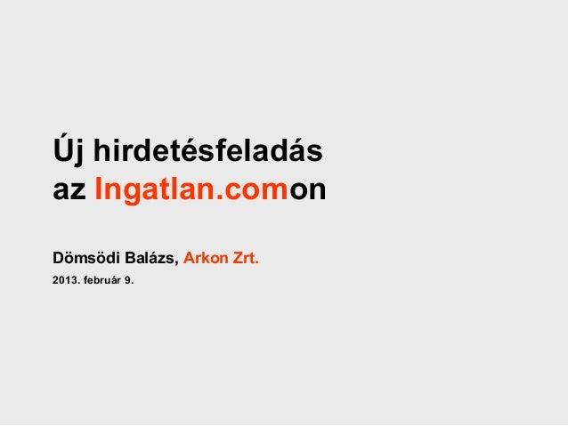 Új hirdetésfeladásaz Ingatlan.comonDömsödi Balázs, Arkon Zrt.2013. február 9.