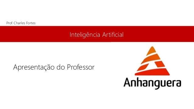 Inteligência Artificial Prof. Charles Fortes Apresentação do Professor