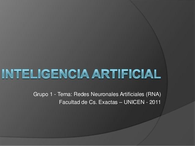 Grupo 1 - Tema: Redes Neuronales Artificiales (RNA) Facultad de Cs. Exactas – UNICEN - 2011