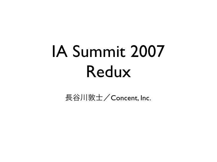 IA Summit 2007      Redux        Concent, Inc.