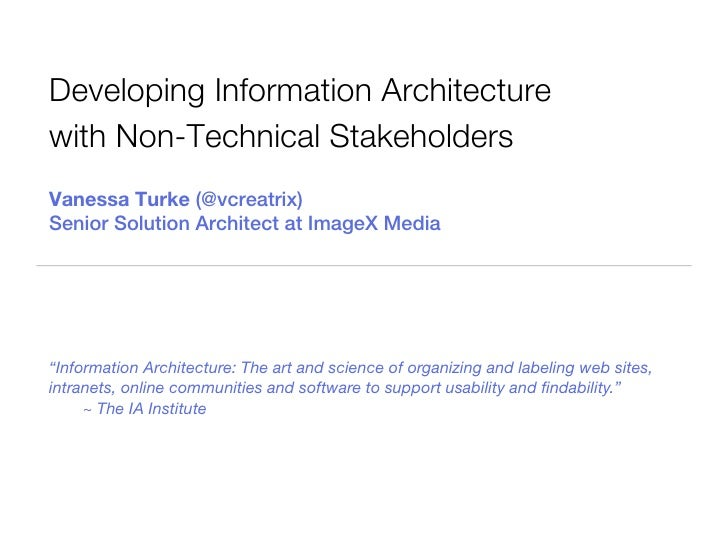 Developing Information Architecturewith Non-Technical StakeholdersVanessa Turke (@vcreatrix)Senior Solution Architect at I...
