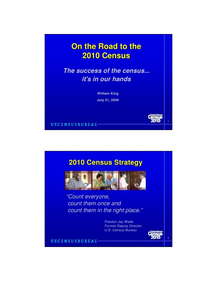 On the Road to the     2010 Census The success of the census...       it's in our hands               William King        ...