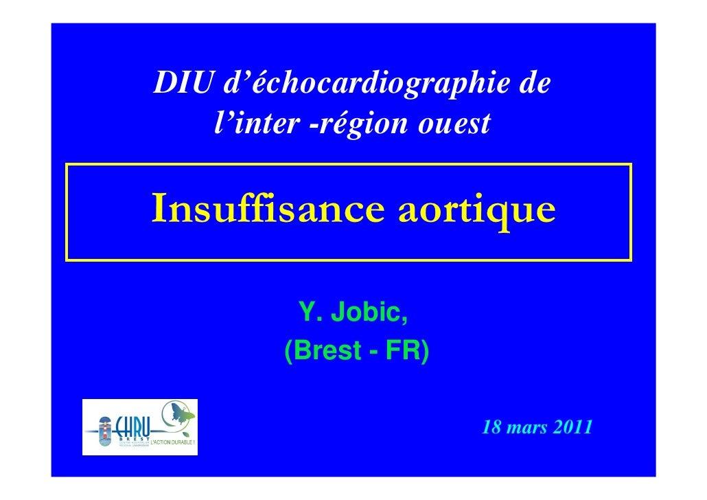 DIU d'échocardiographie de   l'inter -région ouestInsuffisance aortique         Y. Jobic,        (Brest - FR)             ...