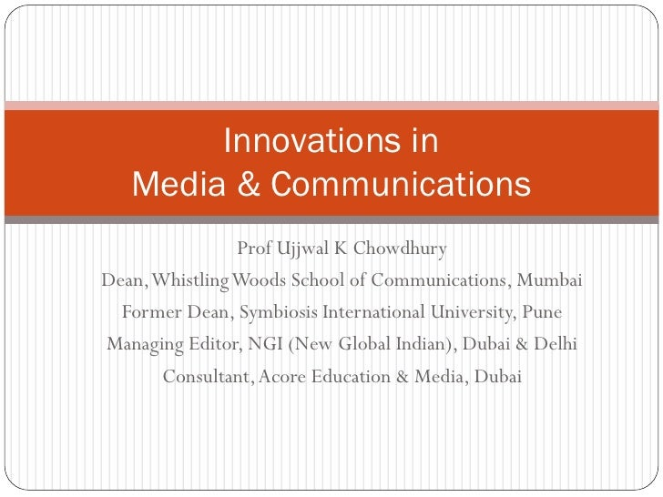 Innovations in   Media & Communications                Prof Ujjwal K ChowdhuryDean, Whistling Woods School of Communicatio...