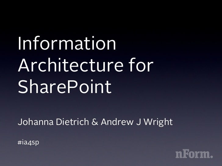 InformationArchitecture forSharePointJohanna Dietrich & Andrew J Wright#ia4sp