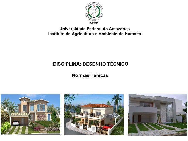 Universidade Federal do Amazonas Instituto de Agricultura e Ambiente de Humaitá DISCIPLINA: DESENHO TÉCNICO Normas Ténicas