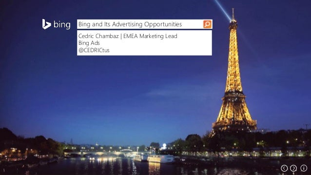 Bing and Its Advertising Opportunities Cedric Chambaz | EMEA Marketing Lead Bing Ads @CEDRICtus  Microsoft Confidential