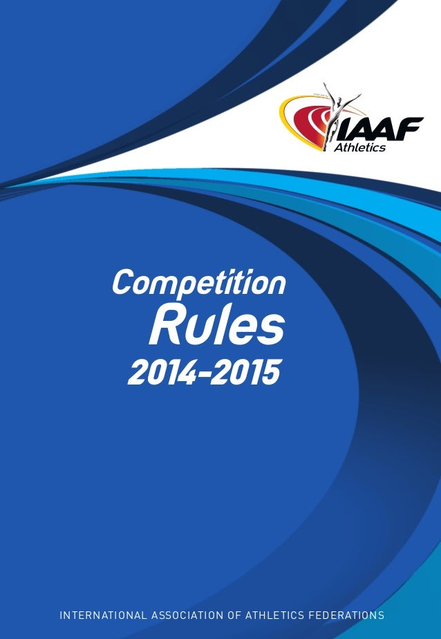 Competition Rules 2014-2015  International Association of Athletics Federations  Competition  INTERNATIONAL ASSOCIATION OF...