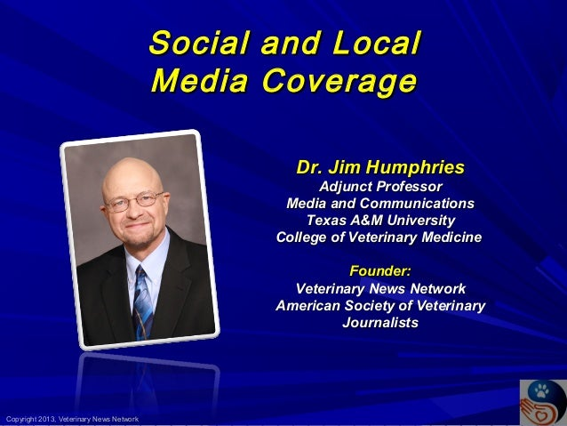 Social Media  and Local Coverage Dr. Jim Humphries Adjunct Professor Media and Communications Texas A&M University College...