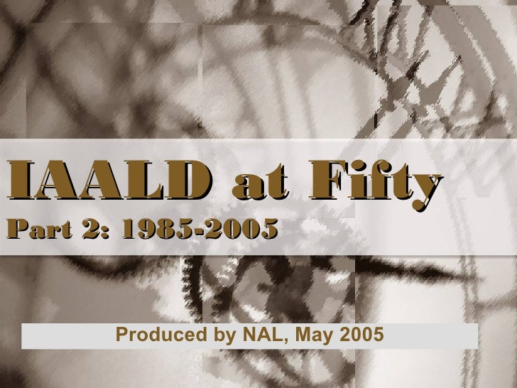 IAALD at Fifty Part 2: 1985-2005 Produced by NAL, May 2005
