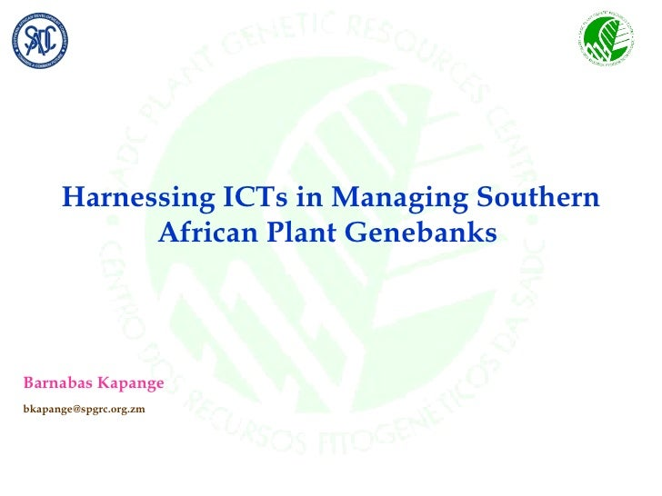 <ul><li>Harnessing ICTs in Managing Southern African Plant Genebanks  </li></ul><ul><li>Barnabas Kapange </li></ul><ul><li...