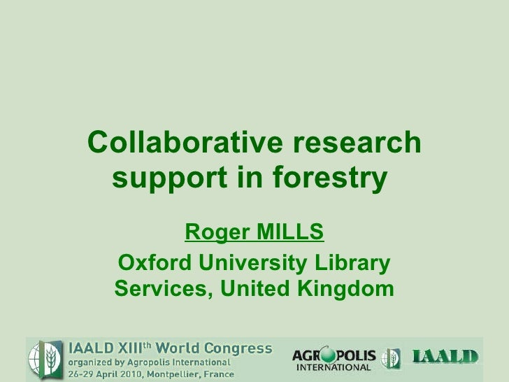 Collaborative research support in forestry  Roger MILLS Oxford University Library Services, United Kingdom