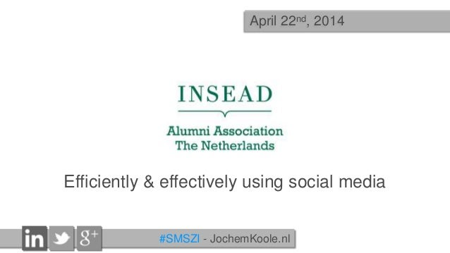 Efficiently & effectively using social media - INSEAD Alumni Association The Netherlands