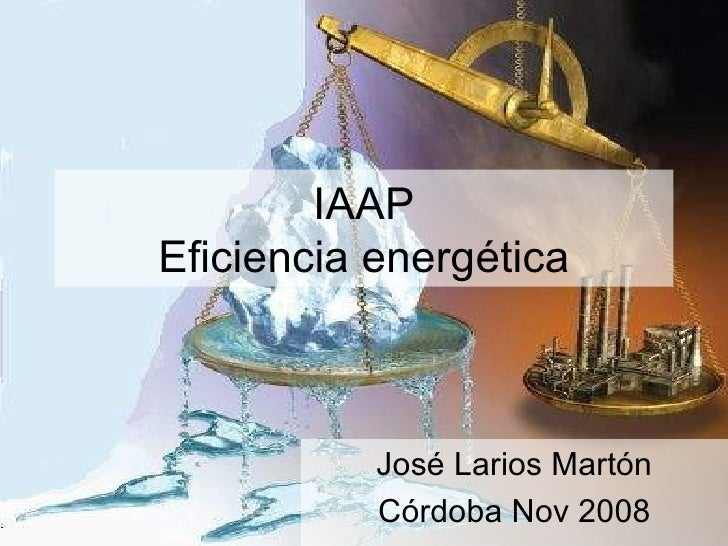 IAAP Eficiencia energética José Larios Martón Córdoba Nov 2008