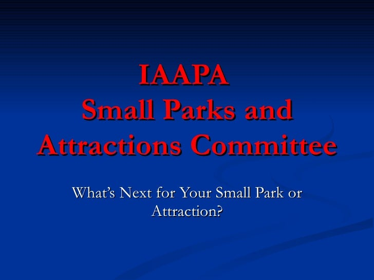IAAPA  Small Parks and Attractions Committee What's Next for Your Small Park or Attraction?