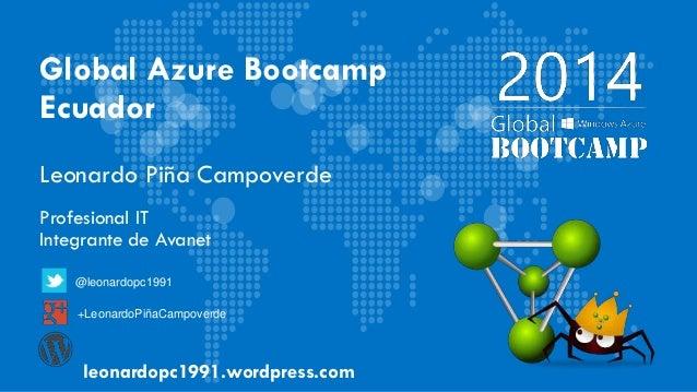 Global Azure Bootcamp Ecuador Leonardo Piña Campoverde Profesional IT Integrante de Avanet leonardopc1991.wordpress.com @l...