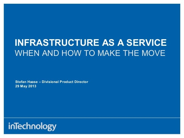 Stefan Haase – Divisional Product Director29 May 2013INFRASTRUCTURE AS A SERVICEWHEN AND HOW TO MAKE THE MOVE