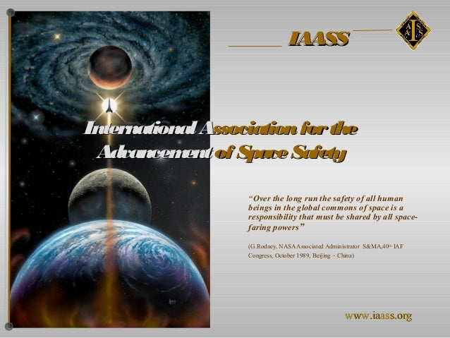 """IAASSInternational Association for the Advancem of Space Safety            ent                   """"Over the long run the sa..."""