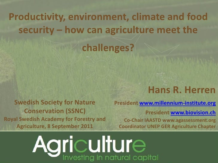 Productivity, environment, climate and food security – how can agriculture meet the challenges?<br />Hans R. Herren<br />P...