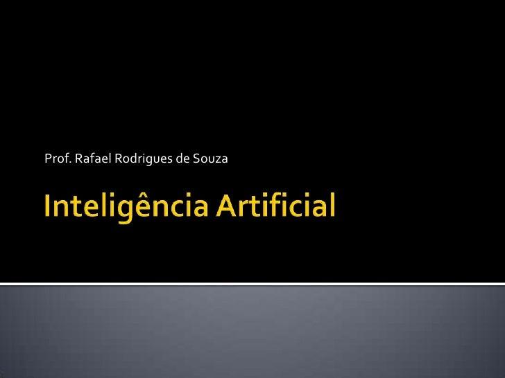 Inteligência Artificial<br />Prof. Rafael Rodrigues de Souza<br />