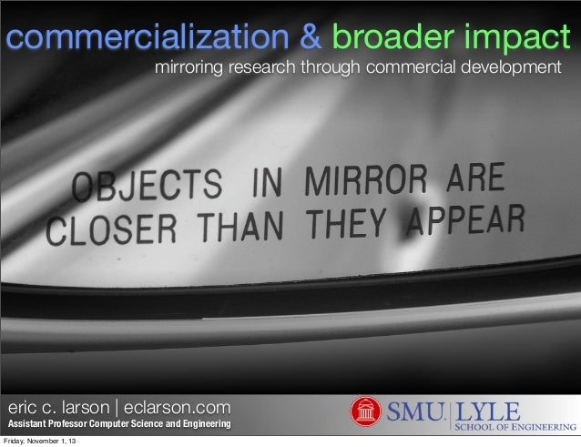 commercialization & broader impact mirroring research through commercial development  eric c. larson   eclarson.com  Assis...