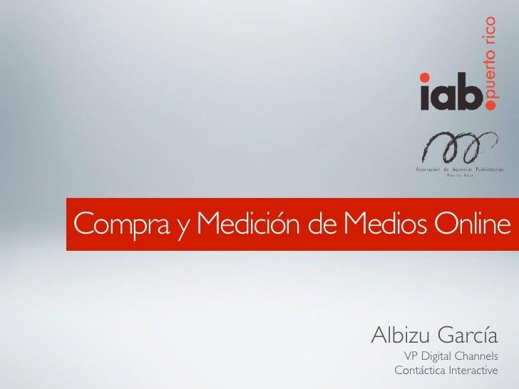 Compra y Medición de Medios Online                          Albizu García                           VP Digital Channels   ...