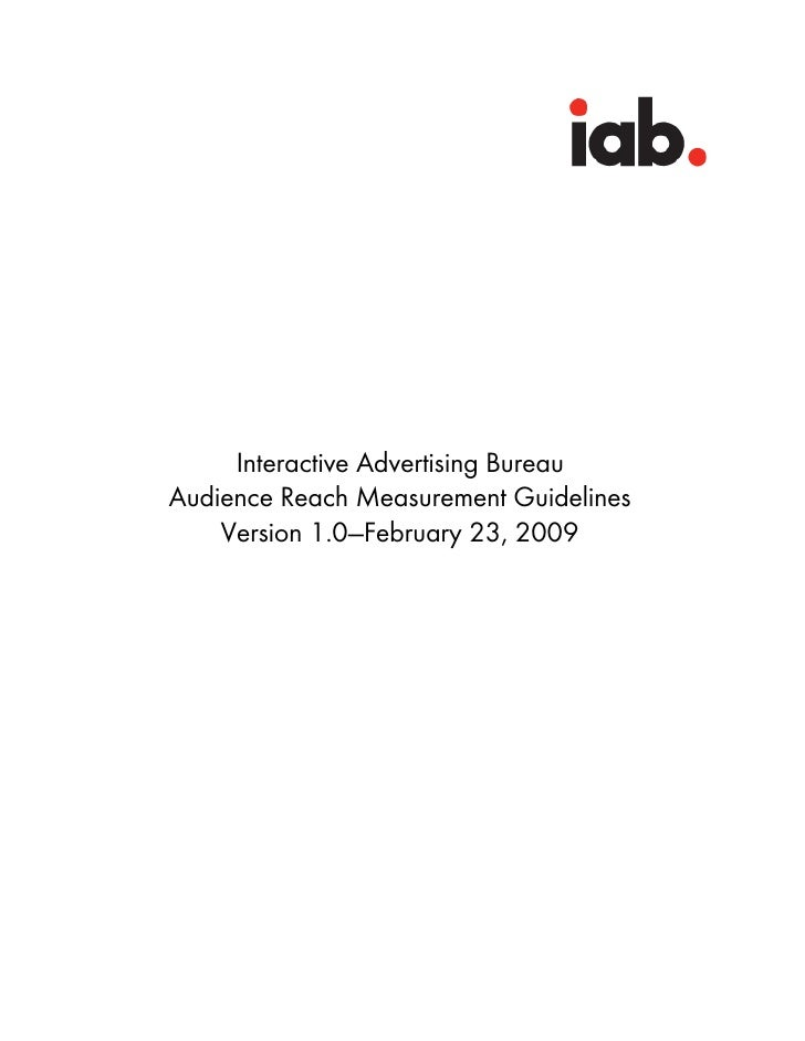 Interactive Advertising Bureau Audience Reach Measurement Guidelines     Version 1.0—February 23, 2009