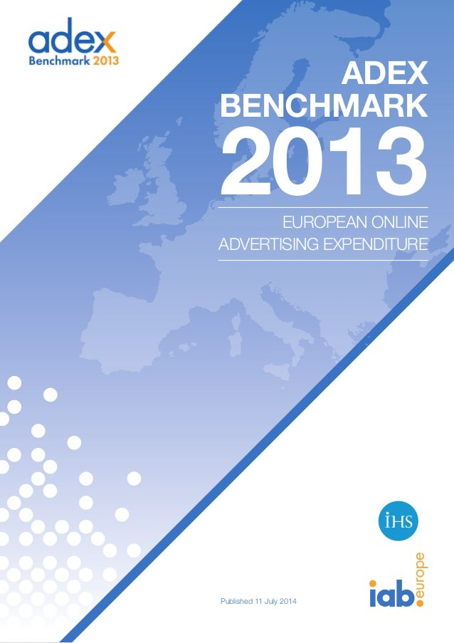 ADEX BENCHMARK 2013EUROPEAN ONLINE ADVERTISING EXPENDITURE Published 11 July 2014