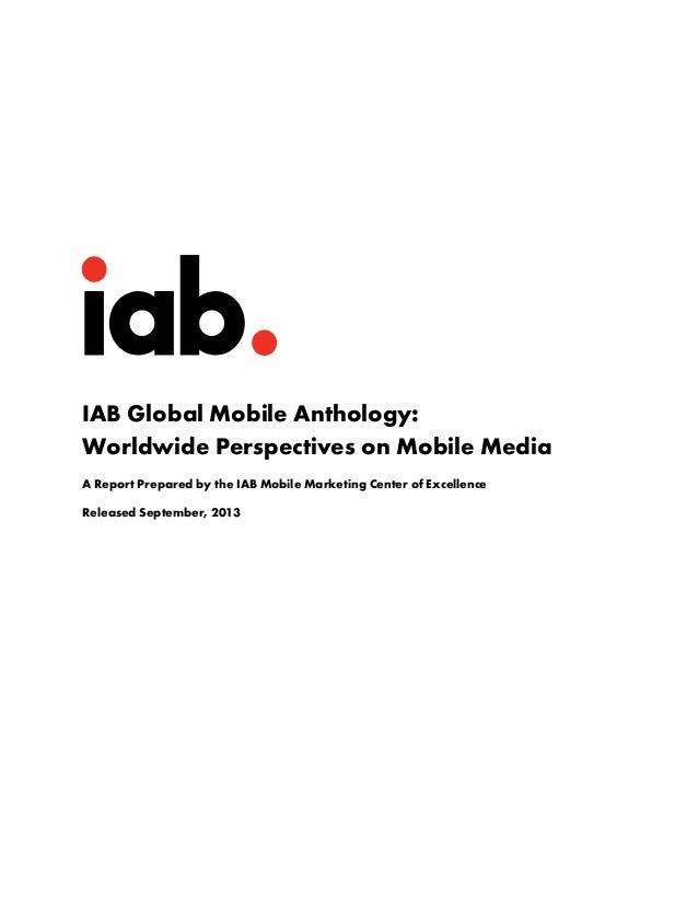 IAB Global Mobile Anthology: Worldwide Perspectives on Mobile Media A Report Prepared by the IAB Mobile Marketing Center o...