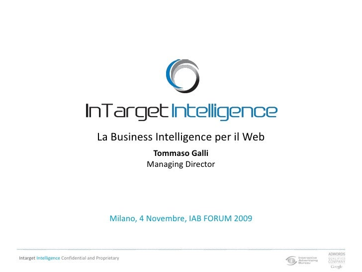 La Business Intelligence per il Web<br />Tommaso Galli<br />ManagingDirector<br />Milano, 4 Novembre, IAB FORUM 2009<br />