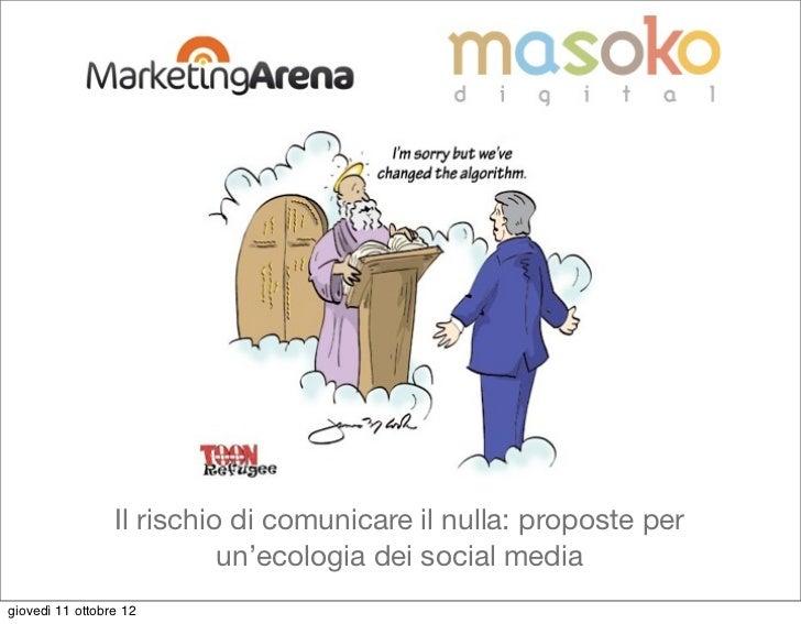 Il rischio di comunicare il nulla: proposte per                           un'ecologia dei social mediagiovedì 11 ottobre 12