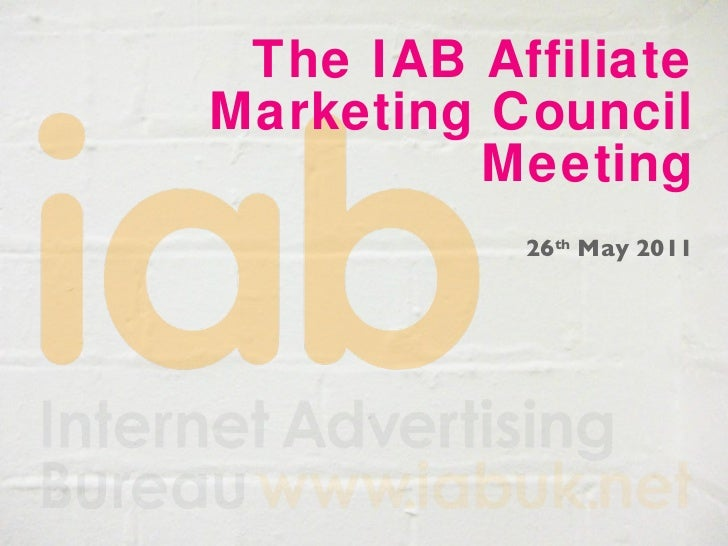 The IAB Affiliate Marketing Council Meeting 26 th  May 2011