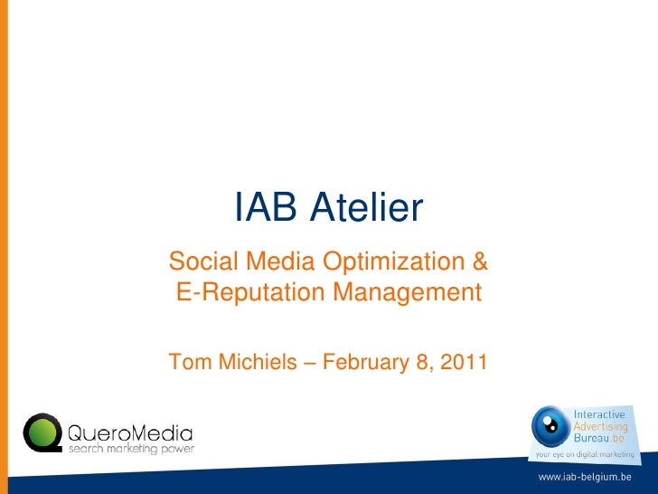 IAB AtelierSocial Media Optimization &E-Reputation ManagementTom Michiels – February 8, 2011